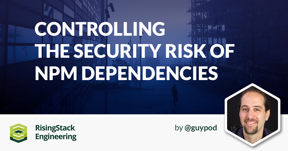Controlling the Node.js security risk of npm dependencies