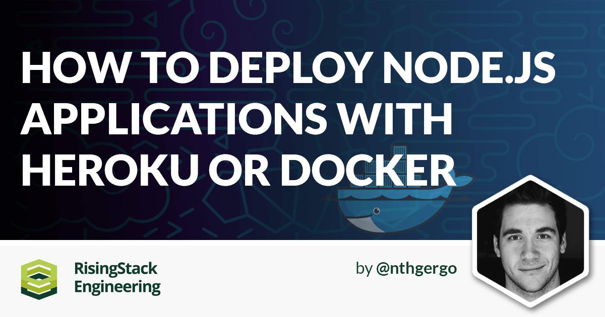 Node Hero - How to Deploy Node.js with Heroku or Docker